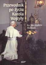 Przewodnik po życiu Karola Wojtyły - ks. Mieczysław Maliński  | mała okładka