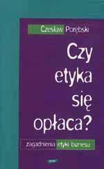 Czy etyka się opłaca. Zagadnienia etyki biznesu - Czesław Porębski  | mała okładka