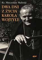 Dwa dni z życia Karola Wojtyły - ks. Mieczysław Maliński  | mała okładka