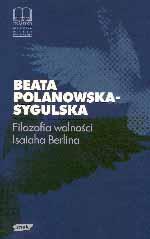 Filozofia wolności Isaiaha Berlina. - Beata Polanowska-Sygulska  | mała okładka