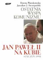 Ostatnia wyspa komunizmu. Jan Paweł II na Kubie - Dorota Warakomska, Jarosław J. ... | mała okładka