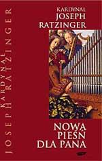 Nowa pieśń dla Pana. Wiara w Chrystusa a liturgia dzisiaj - kard. Joseph Ratzinger  | mała okładka