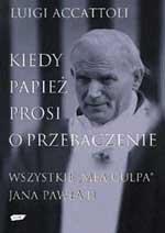 Kiedy papież prosi o przebaczenie. Wszystkie mea culpa Jana Pawła II - Luigi Accattoli  | mała okładka