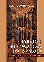Drogi prowadzą do Rzymu. Wspomnienia i refleksje - Jan Gawroński  | mała okładka