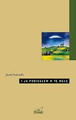 I ja pobiegłem w tę mgłę - Jacek Podsiadło  | mała okładka