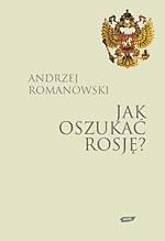 Jak oszukać Rosję? Losy Polaków od XVIII do XX wieku - Andrzej Romanowski  | mała okładka