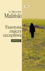 Faustyna znaczy szczęśliwa - ks. Mieczysław Maliński  | mała okładka