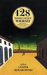 128 bardzo ładnych wierszy stworzonych przez sześćdziesięcioro ośmioro poetek i poetów polskich - Leszek Kołakowski  | mała okładka