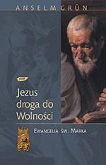 Jezus - droga do wolności. Ewangelia św. Marka - Anselm Grün  | mała okładka