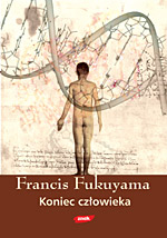 Koniec człowieka. Kosekwencje rewolucji biotechnologicznej  - Francis Fukuyama  | mała okładka