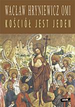 Kościół jest jeden. Ekumeniczne nadzieje nowego stulecia - ks. Wacław Hryniewicz  | mała okładka