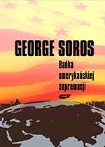 Bańka amerykańskiej supremacji - George Soros  | mała okładka