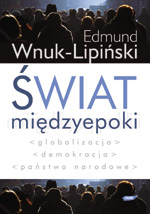 Świat międzyepoki. Globalizacja, demokracja, państwo narodowe - Edmund Wnuk-Lipiński  | mała okładka
