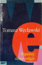 Wspólny świat religii - ks. Tomasz Węcławski  | mała okładka