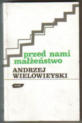 Przed nami małżeństwo - Andrzej Wielowieyski  | mała okładka