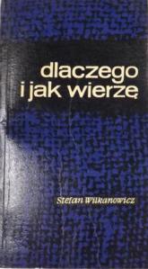 Dlaczego i jak wierzę - Stefan Wilkanowicz  | mała okładka