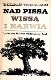 Nad Pissą, Wissą i Narwią. Podróż sentymentalna - Bohdan Winiarski  | mała okładka