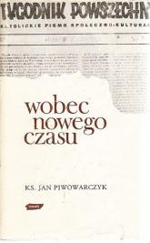 Wobec nowego czasu. Z publicystyki 1945-1950 - ks. Jan Piwowarczyk  | mała okładka
