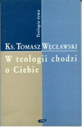 W teologii chodzi o ciebie. Przewodnik po źródłach i skutkach teologicznej wyobraźni - ks. Tomasz Węcławski  | mała okładka