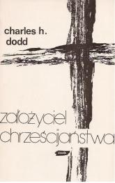 Założyciel chrześcijaństwa - Charles Harold Dodd  | mała okładka