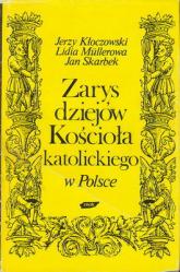 Zarys dziejów Kościoła katolickiego w Polsce - Jerzy Kłoczowski, Lidia Müllerowa, ... | mała okładka