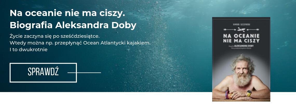 Na oceanie nie ma ciszy. Biografia Aleksandra Doby, który przepłynął kajakiem Atlantyk