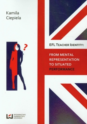 EFL teacher identity From mental representation to situated performance - okładka