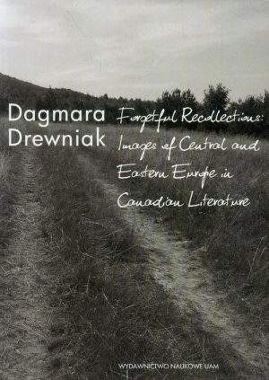 Forgetful Recollections: Images of Central and Eastern Europe in Canadian Literature - okładka