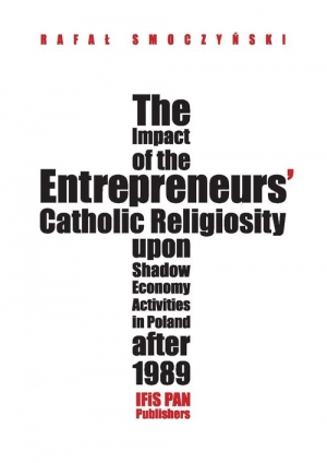 The impact of the entrepreneurs' Catholic religiosity upon shadow economy activities in Poland after Approaching the moral community perspective - okładka