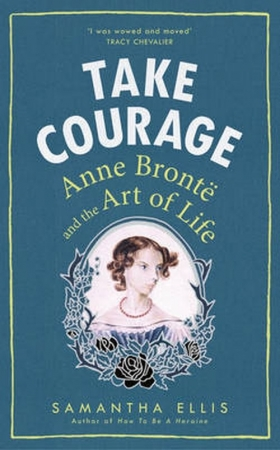 Take Courage Anne Bronte and the Art of Life - okładka