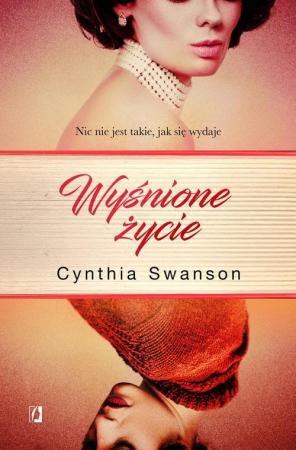 Znalezione obrazy dla zapytania Wyśnione życie-Cynthia Swanson