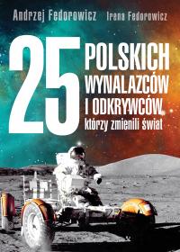 25 Polskich Wynalazcow I Odkrywcow Ktorzy Zmienili Swiat Fedorowicz Andrzej Fedorowicz Irena Ksiazka Ksiegarnia Znak Com Pl